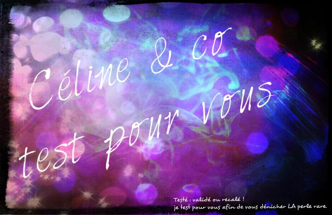 Céline & co test pour vous !